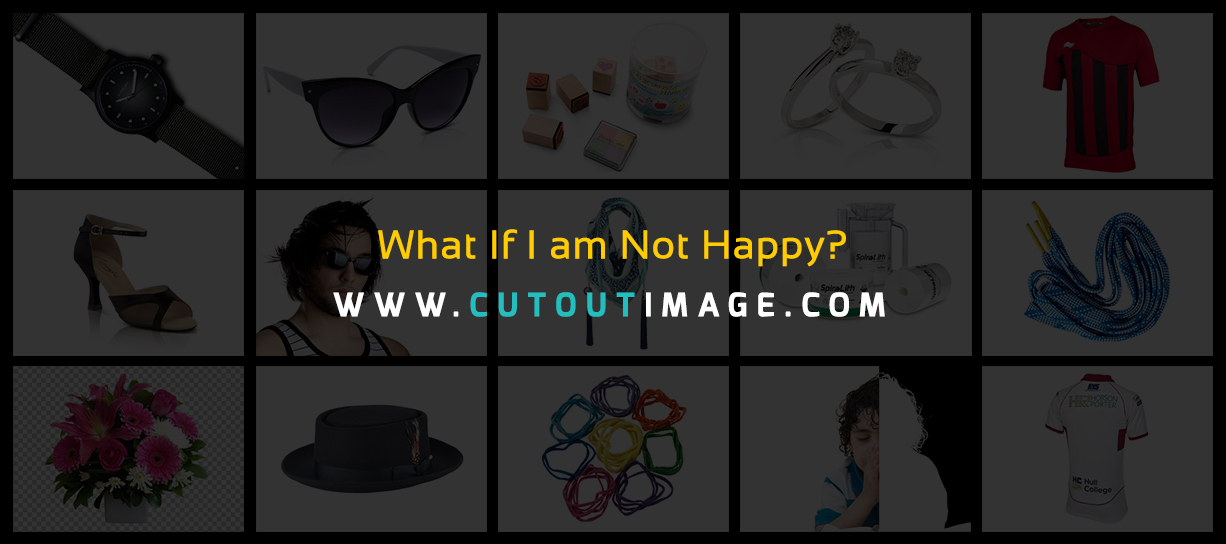 What If I am not Happy